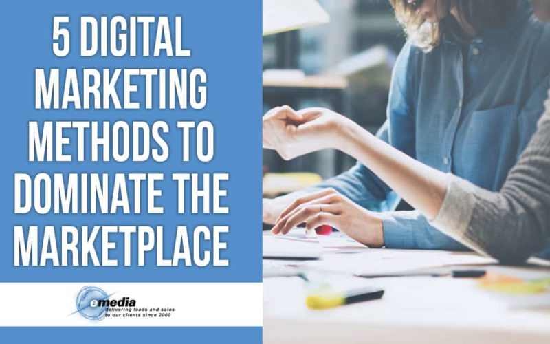 5 Digital Marketing Methods to Dominate the Marketplace